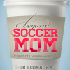 $5 off: Beyond Soccer Mom – The Book
