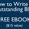 Free download! How to Write Outstanding Blogs ($15 Value)