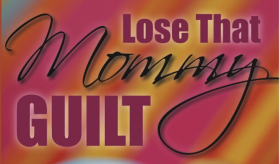 Book: Lose That Mommy Guilt: Tales & Tips From an Imperfect Mom