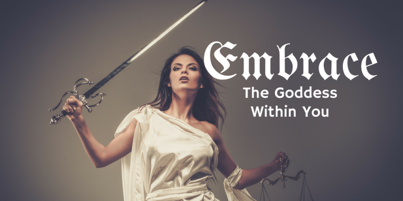 Are Your Ready To Embrace The Goddess Within You