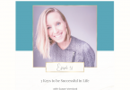 3 Keys To Be Successful in Life with Susan Vernicek